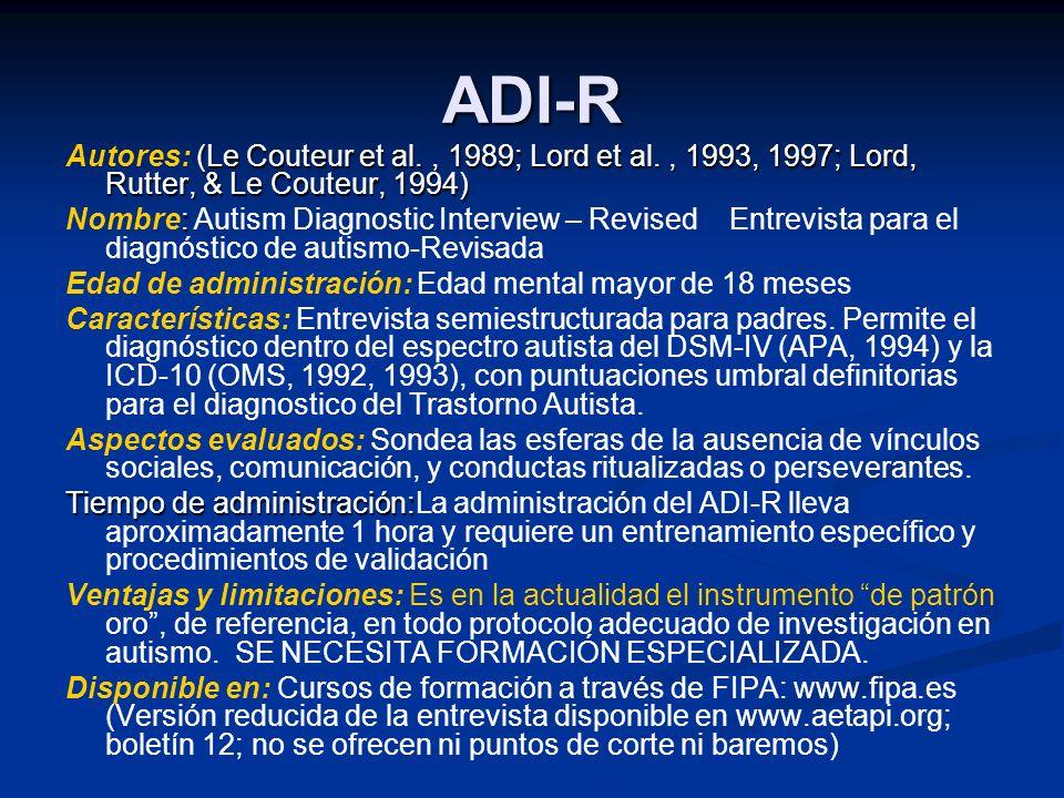 ADI-R Autores: (Le Couteur et al. , 1989; Lord et al. , 1993, 1997; Lord, Rutter, & Le Couteur, 1994)