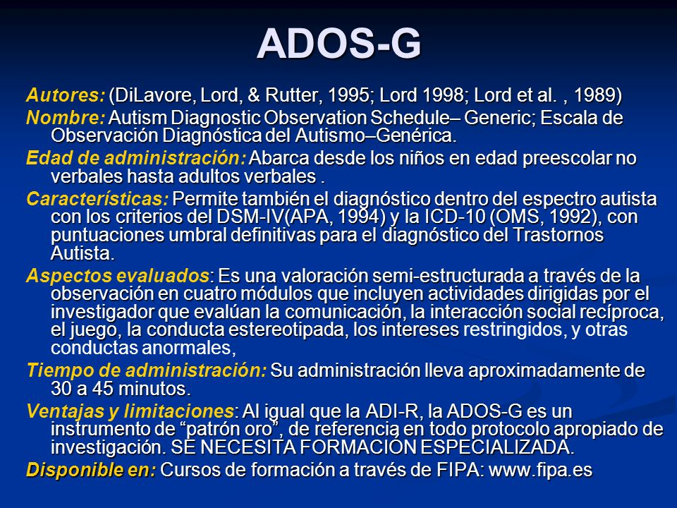 ADOS-G Autores: (DiLavore, Lord, & Rutter, 1995; Lord 1998; Lord et al. , 1989)