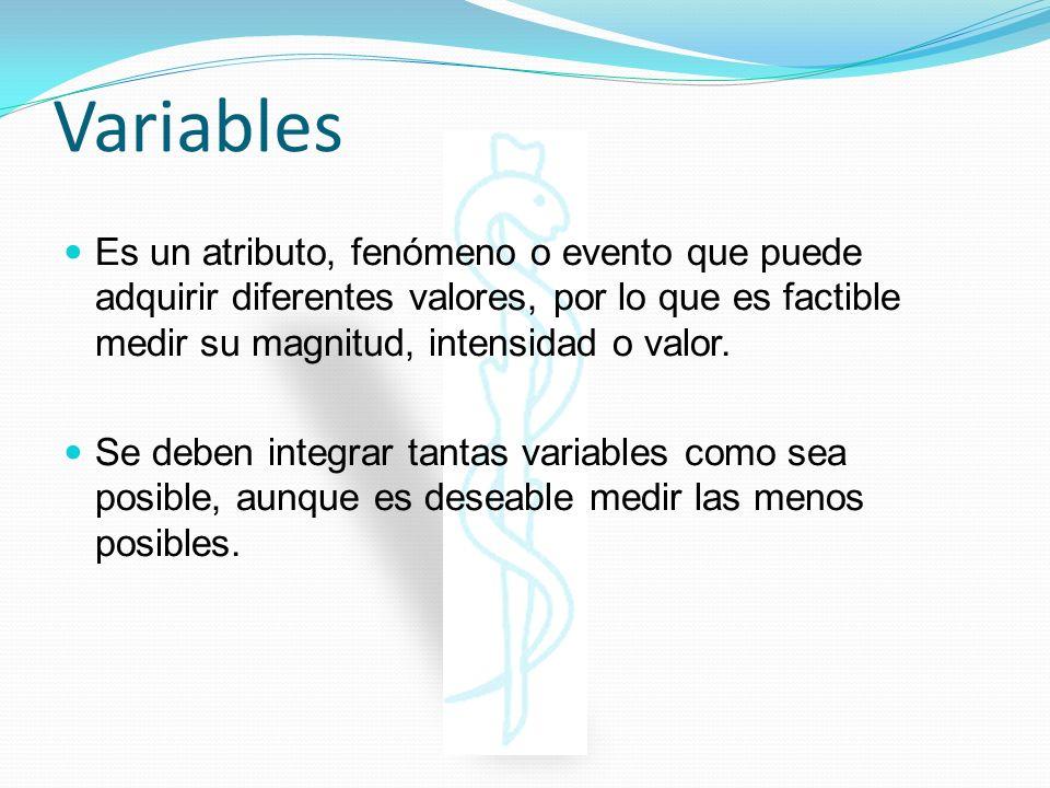 Variables Es un atributo, fenómeno o evento que puede adquirir diferentes valores, por lo que es factible medir su magnitud, intensidad o valor.