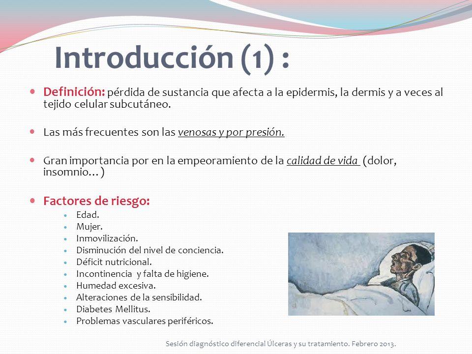 Introducción (1) : Definición: pérdida de sustancia que afecta a la epidermis, la dermis y a veces al tejido celular subcutáneo.