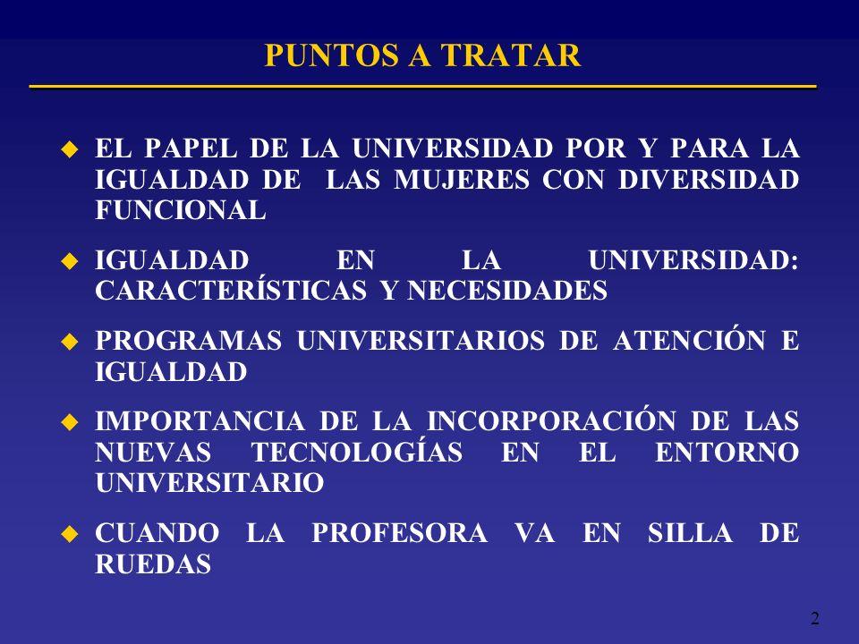 PUNTOS A TRATAR EL PAPEL DE LA UNIVERSIDAD POR Y PARA LA IGUALDAD DE LAS MUJERES CON DIVERSIDAD FUNCIONAL.
