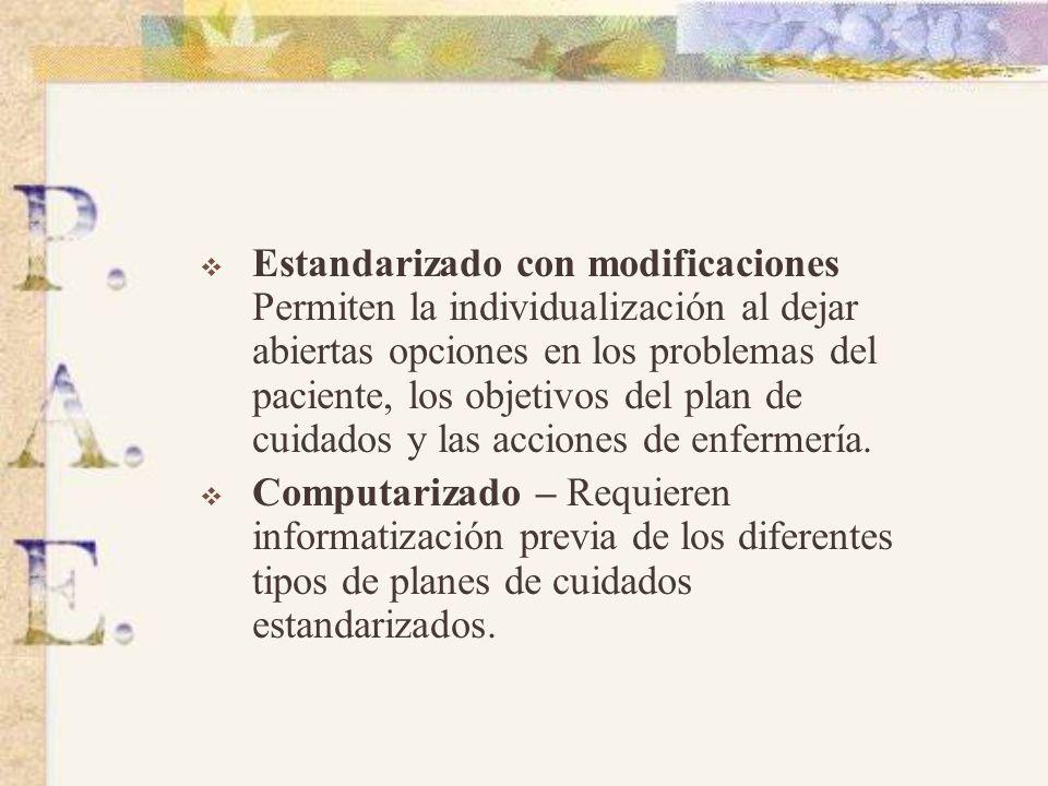 Estandarizado con modificaciones Permiten la individualización al dejar abiertas opciones en los problemas del paciente, los objetivos del plan de cuidados y las acciones de enfermería.