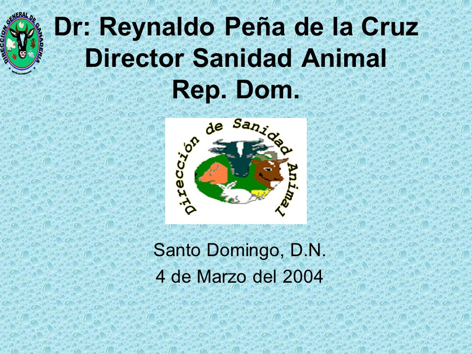 Dr: Reynaldo Peña de la Cruz Director Sanidad Animal Rep. Dom.