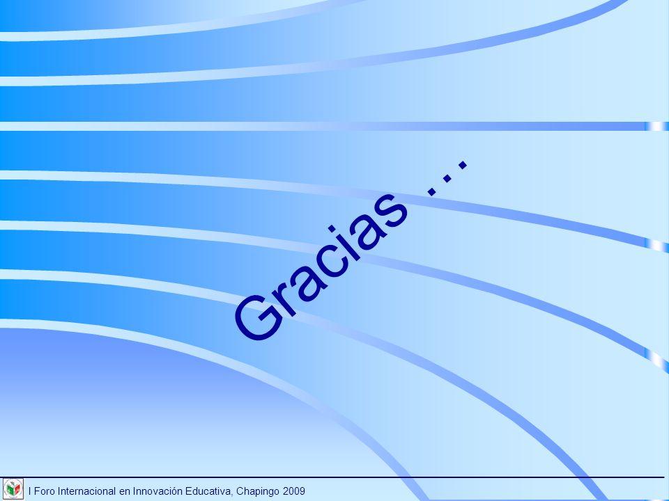 Gracias … I Foro Internacional en Innovación Educativa, Chapingo 2009.