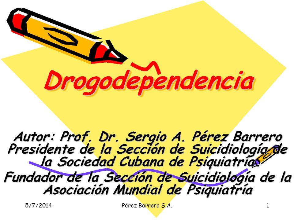 Drogodependencia Autor: Prof. Dr. Sergio A. Pérez Barrero Presidente de la Sección de Suicidiología de la Sociedad Cubana de Psiquiatría.