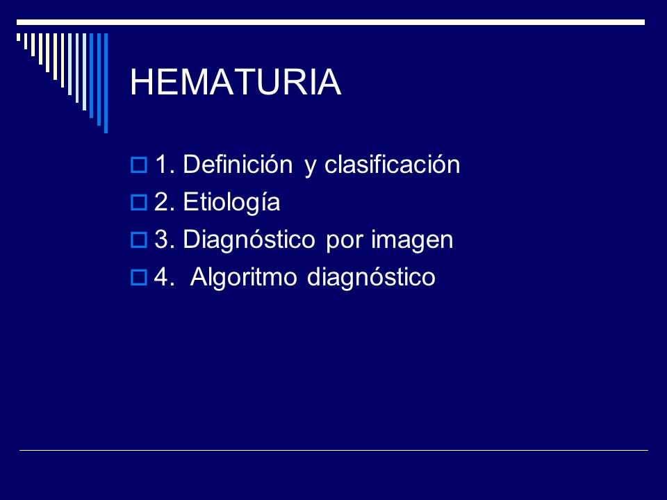 HEMATURIA 1. Definición y clasificación 2. Etiología