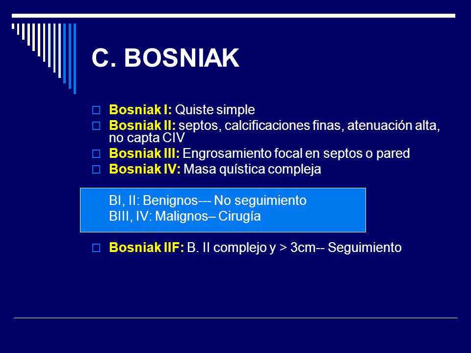 C. BOSNIAK Bosniak I: Quiste simple