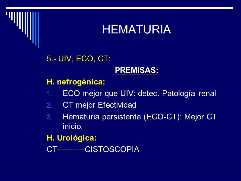 HEMATURIA 5.- UIV, ECO, CT: PREMISAS: H. nefrogénica: