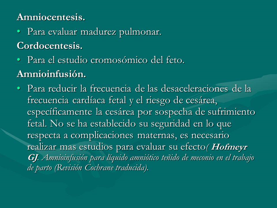 Amniocentesis. Para evaluar madurez pulmonar. Cordocentesis. Para el estudio cromosómico del feto.