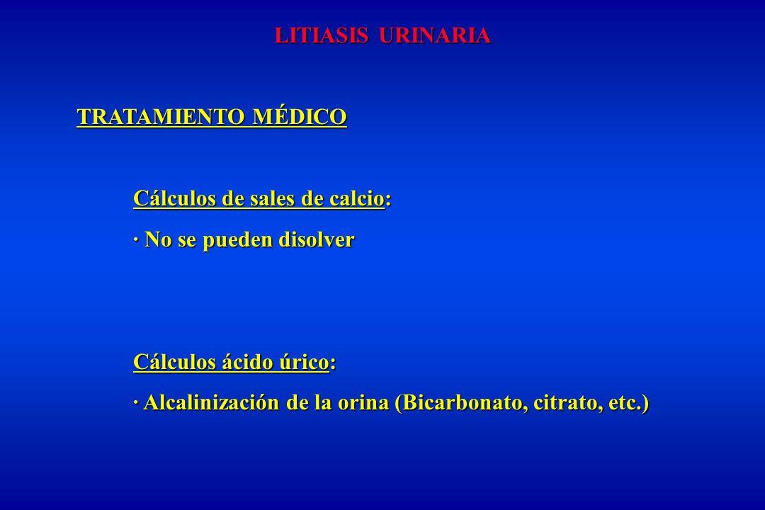 LITIASIS URINARIA TRATAMIENTO MÉDICO. Cálculos de sales de calcio: · No se pueden disolver. Cálculos ácido úrico: