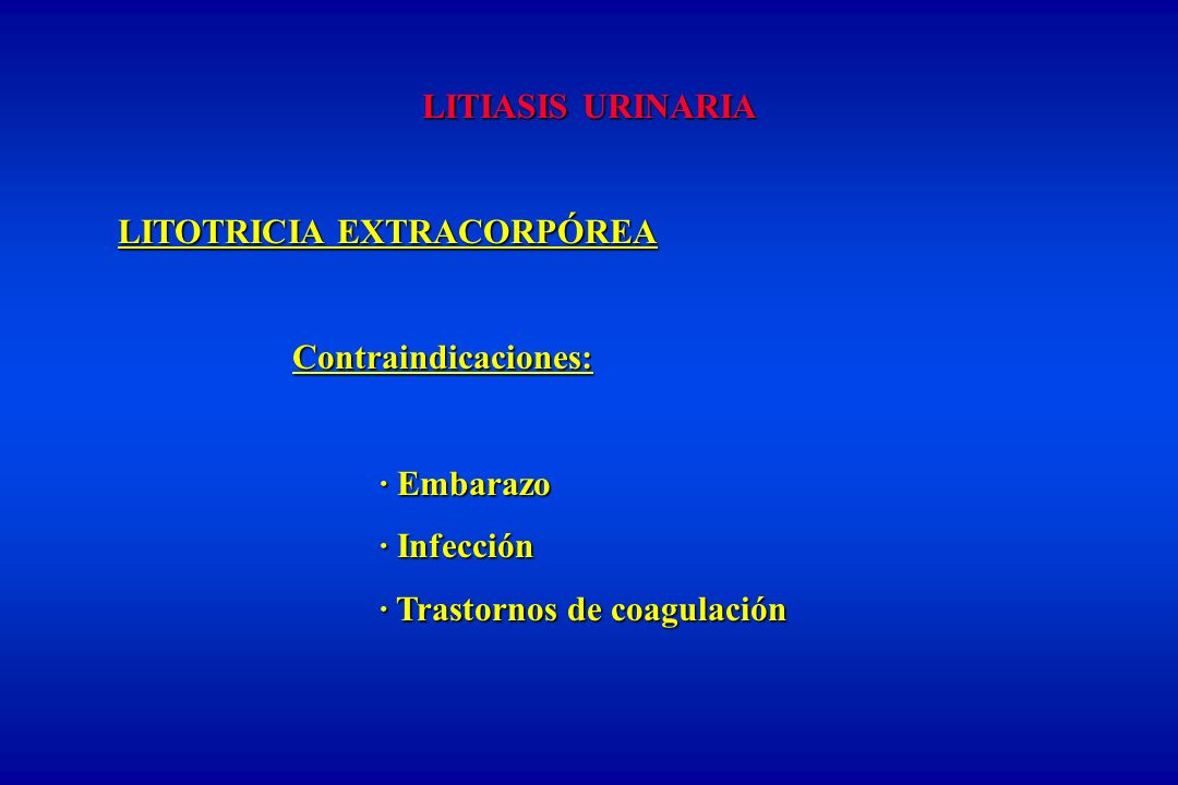 LITIASIS URINARIA LITOTRICIA EXTRACORPÓREA. Contraindicaciones: · Embarazo.
