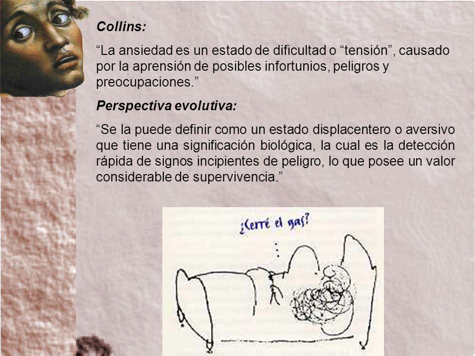 Collins: La ansiedad es un estado de dificultad o tensión , causado por la aprensión de posibles infortunios, peligros y preocupaciones.