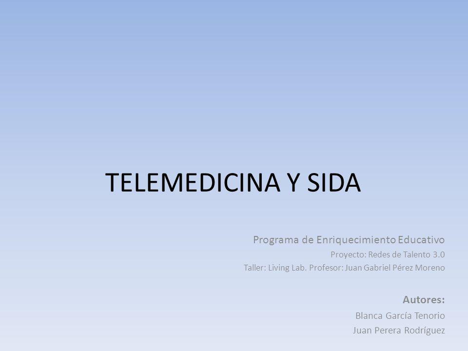 TELEMEDICINA Y SIDA Programa de Enriquecimiento Educativo Autores: