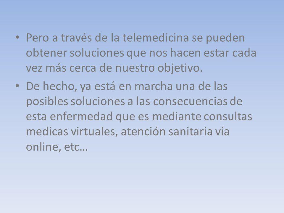 Pero a través de la telemedicina se pueden obtener soluciones que nos hacen estar cada vez más cerca de nuestro objetivo.