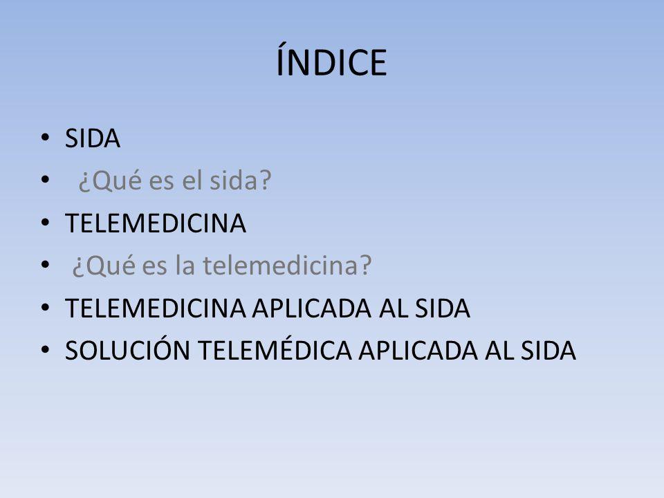 ÍNDICE SIDA ¿Qué es el sida TELEMEDICINA ¿Qué es la telemedicina