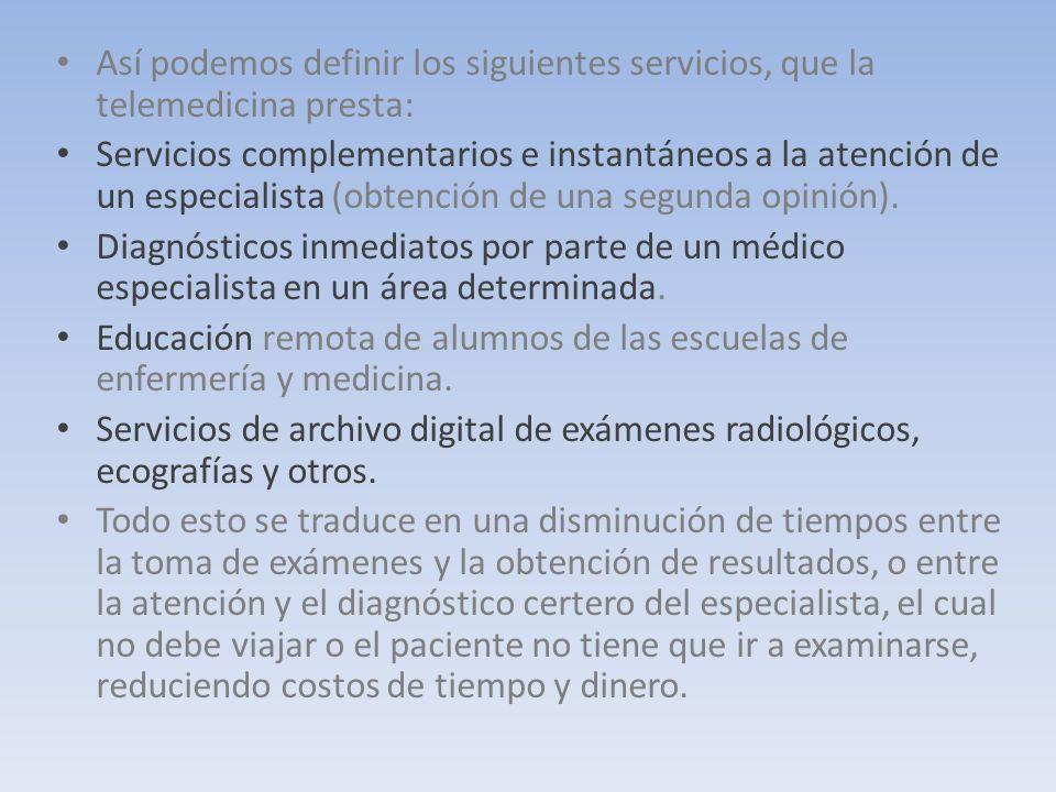 Así podemos definir los siguientes servicios, que la telemedicina presta:
