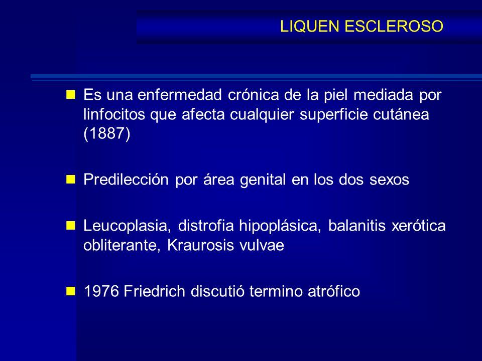 LIQUEN ESCLEROSO Es una enfermedad crónica de la piel mediada por linfocitos que afecta cualquier superficie cutánea (1887)