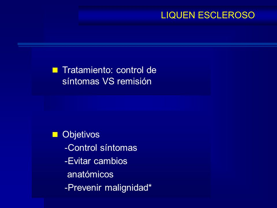 LIQUEN ESCLEROSO Tratamiento: control de síntomas VS remisión. Objetivos. -Control síntomas. -Evitar cambios.