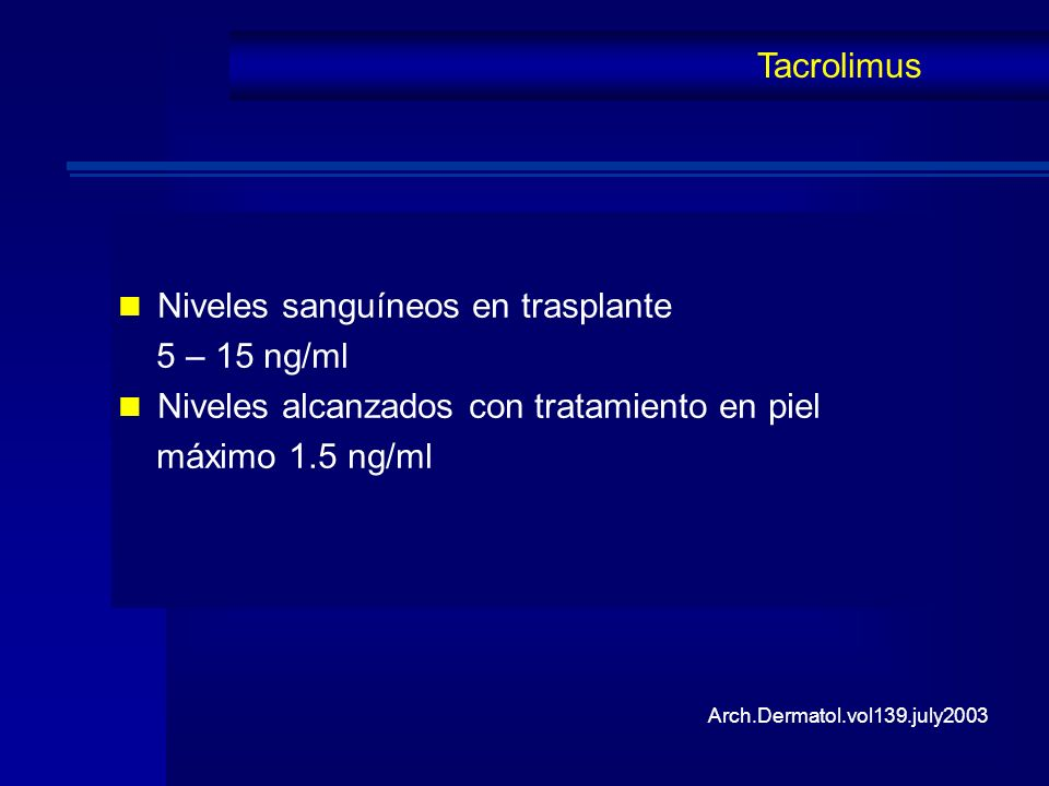 Niveles sanguíneos en trasplante 5 – 15 ng/ml