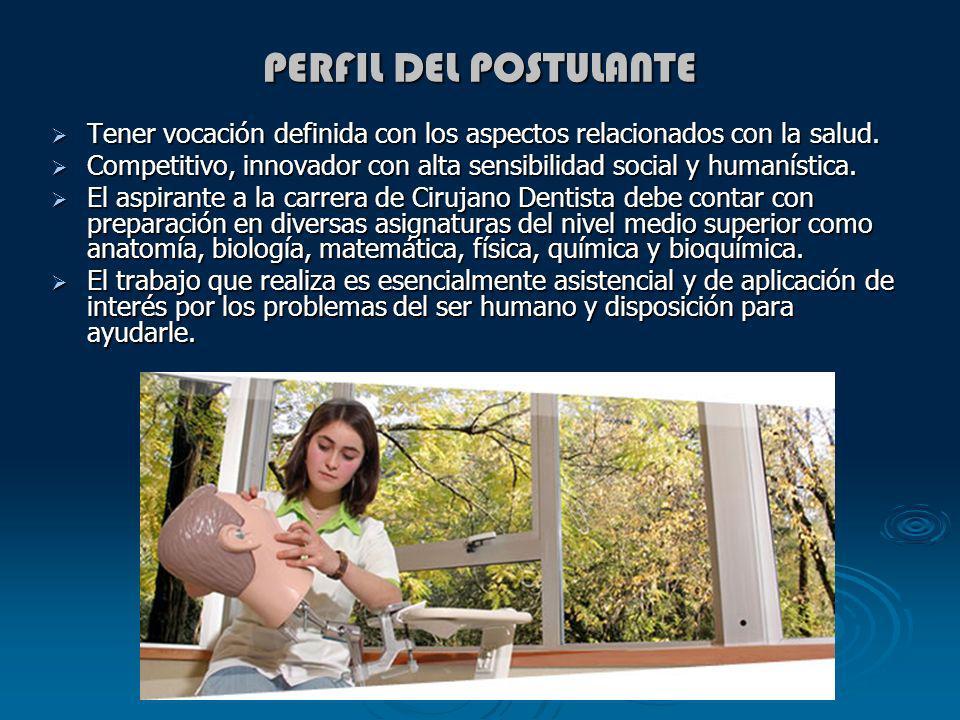 PERFIL DEL POSTULANTE Tener vocación definida con los aspectos relacionados con la salud.
