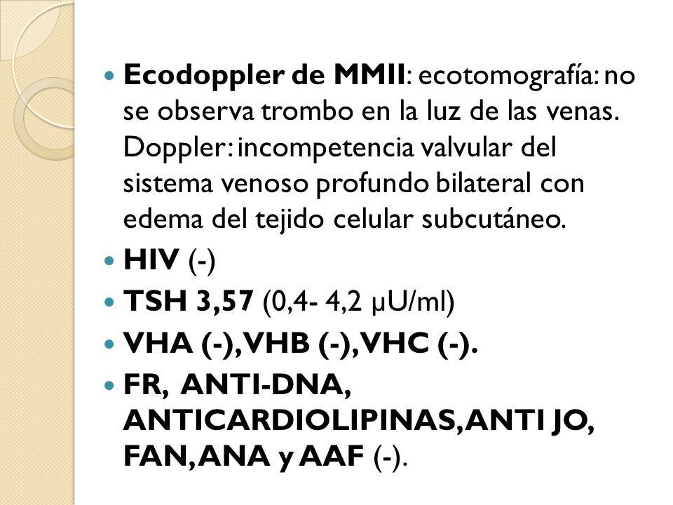 Ecodoppler de MMII: ecotomografía: no se observa trombo en la luz de las venas. Doppler: incompetencia valvular del sistema venoso profundo bilateral con edema del tejido celular subcutáneo.