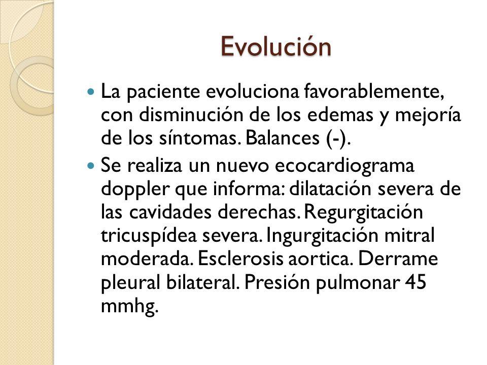 Evolución La paciente evoluciona favorablemente, con disminución de los edemas y mejoría de los síntomas. Balances (-).