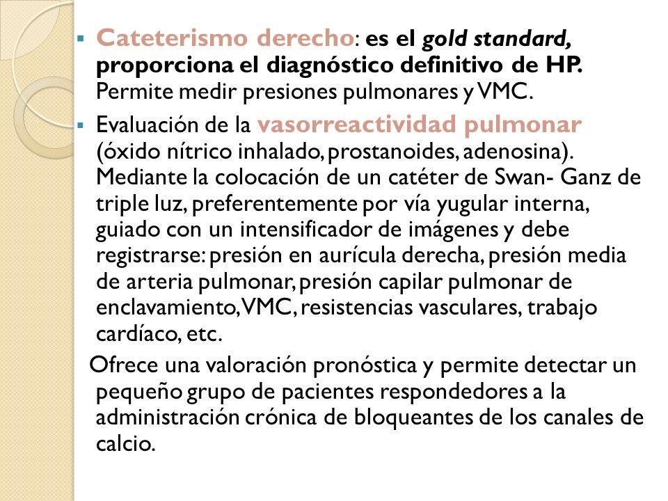 Cateterismo derecho: es el gold standard, proporciona el diagnóstico definitivo de HP. Permite medir presiones pulmonares y VMC.