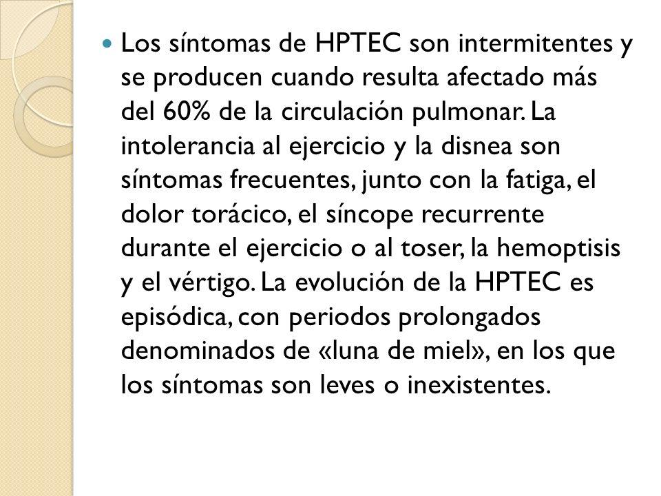 Los síntomas de HPTEC son intermitentes y se producen cuando resulta afectado más del 60% de la circulación pulmonar.