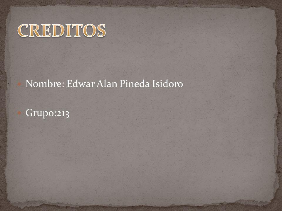 CREDITOS Nombre: Edwar Alan Pineda Isidoro Grupo:213
