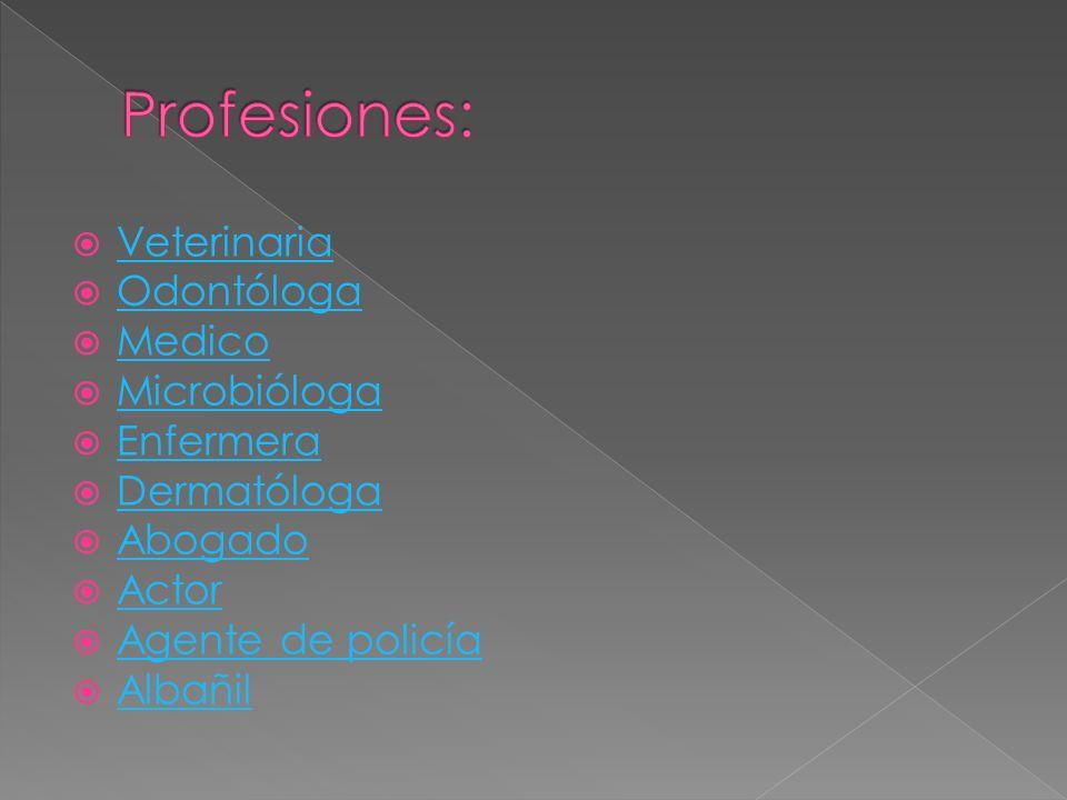 Profesiones: Veterinaria Odontóloga Medico Microbióloga Enfermera