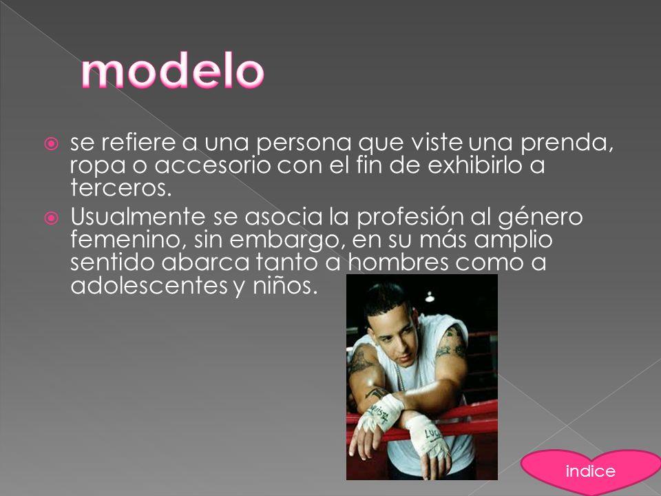 modelo se refiere a una persona que viste una prenda, ropa o accesorio con el fin de exhibirlo a terceros.