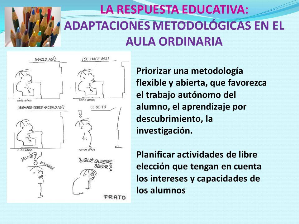 LA RESPUESTA EDUCATIVA: ADAPTACIONES METODOLÓGICAS EN EL AULA ORDINARIA