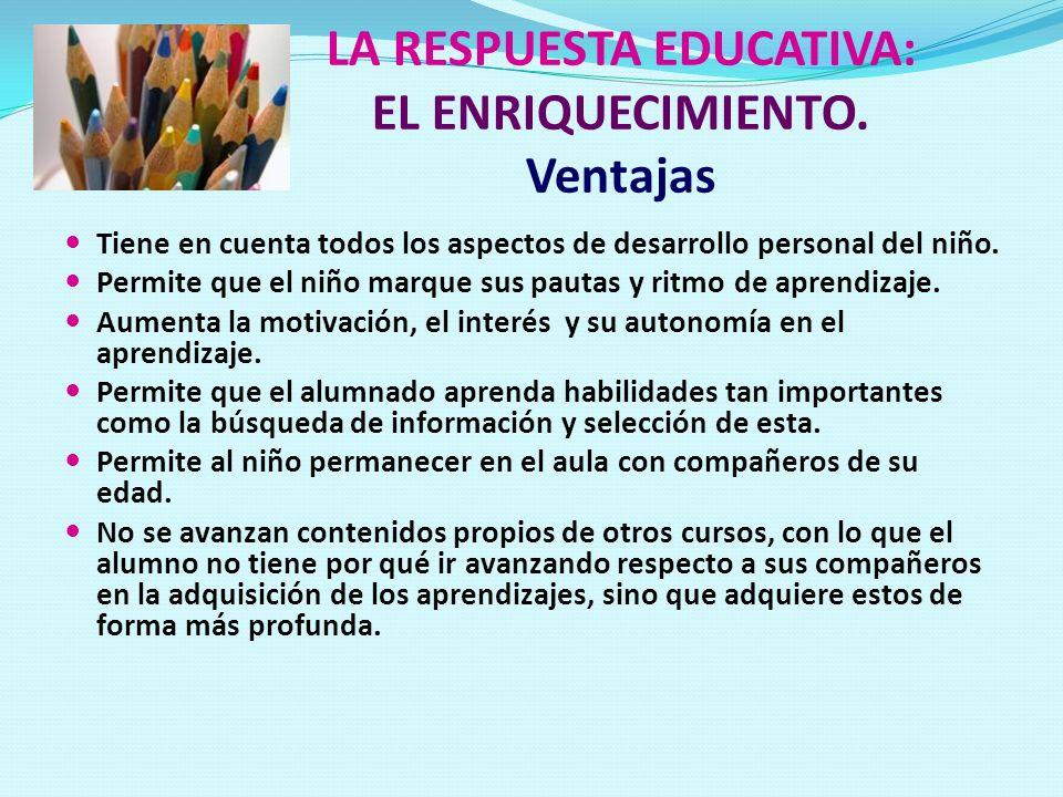 LA RESPUESTA EDUCATIVA: EL ENRIQUECIMIENTO. Ventajas