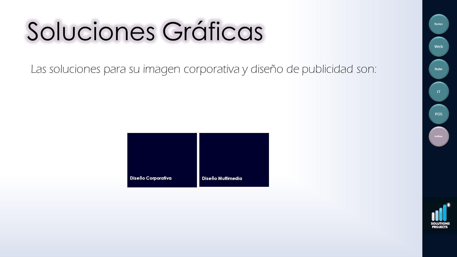 Soluciones Gráficas Redes. Web. Las soluciones para su imagen corporativa y diseño de publicidad son: