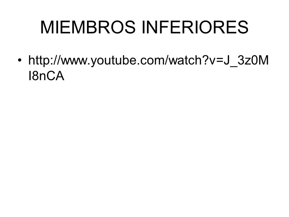 MIEMBROS INFERIORES http://www.youtube.com/watch v=J_3z0MI8nCA 4