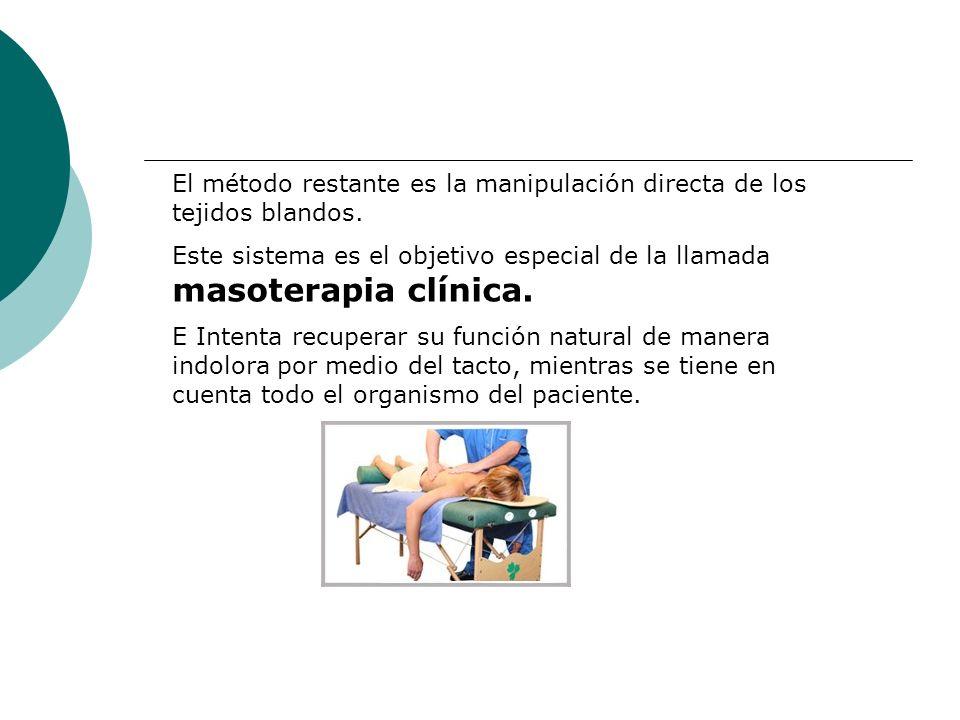 El método restante es la manipulación directa de los tejidos blandos.
