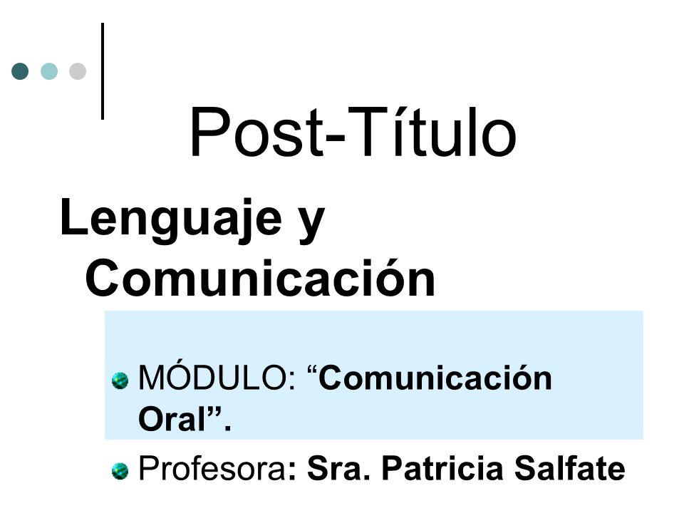 Post-Título Lenguaje y Comunicación MÓDULO: Comunicación Oral .
