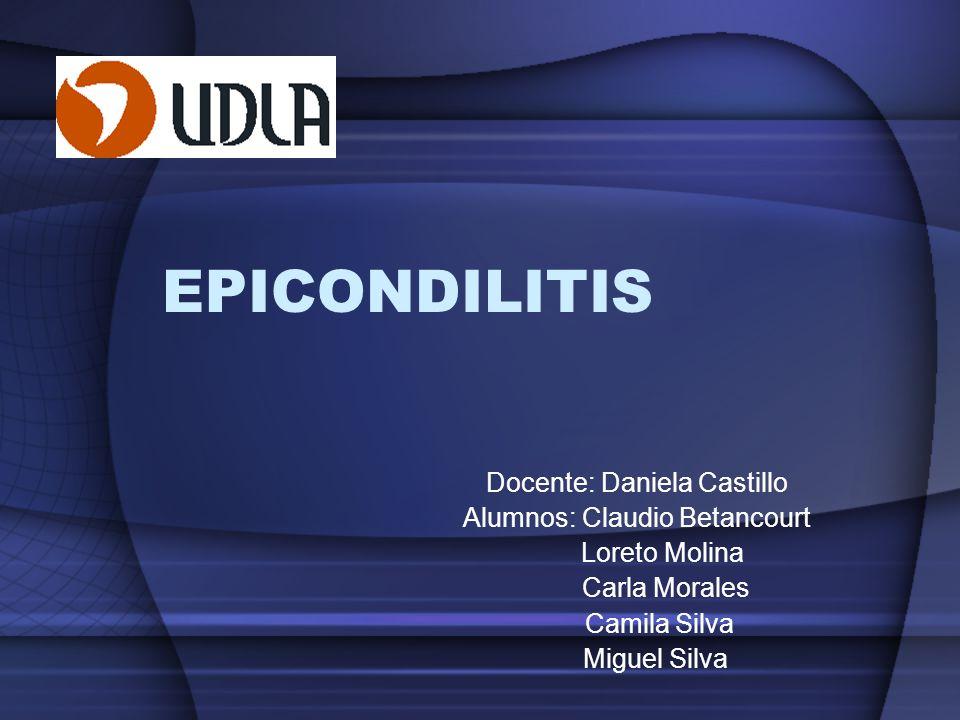 EPICONDILITIS Docente: Daniela Castillo Alumnos: Claudio Betancourt