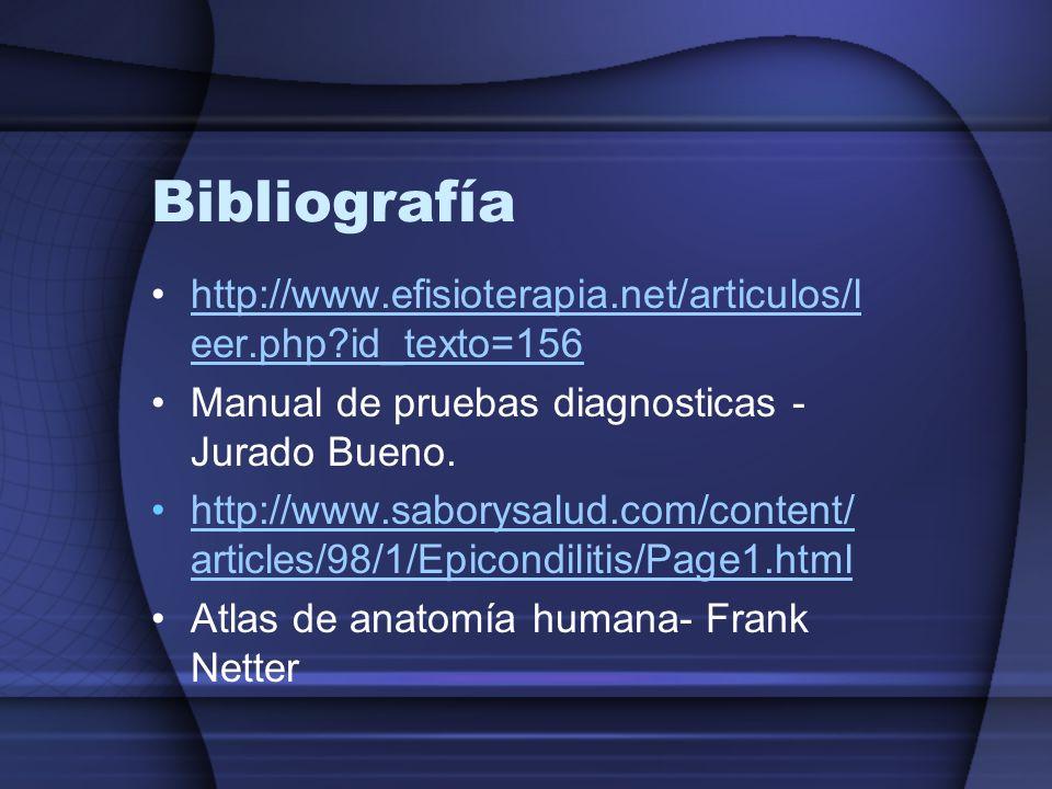 Bibliografía http://www.efisioterapia.net/articulos/leer.php id_texto=156. Manual de pruebas diagnosticas -Jurado Bueno.