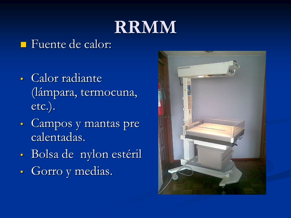 RRMM Fuente de calor: Calor radiante (lámpara, termocuna, etc.).