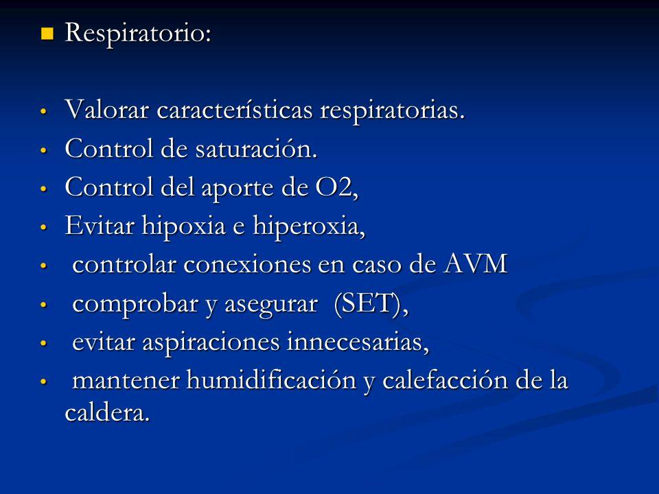 Respiratorio: Valorar características respiratorias. Control de saturación. Control del aporte de O2,