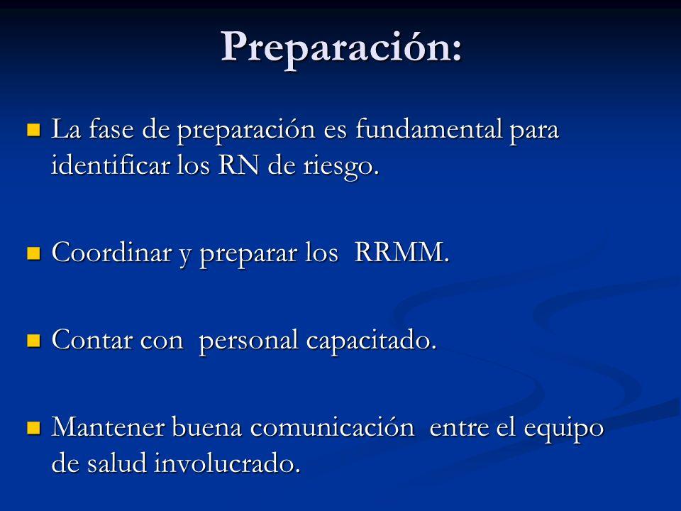 Preparación: La fase de preparación es fundamental para identificar los RN de riesgo. Coordinar y preparar los RRMM.