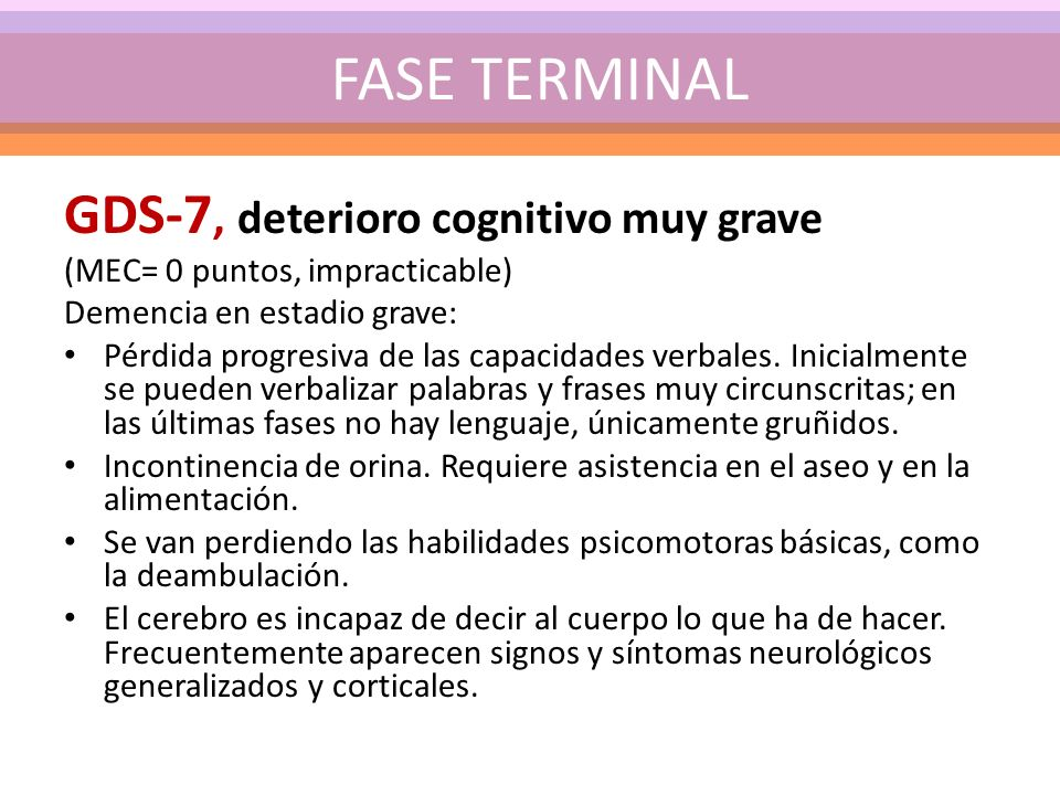 FASE TERMINAL GDS-7, deterioro cognitivo muy grave