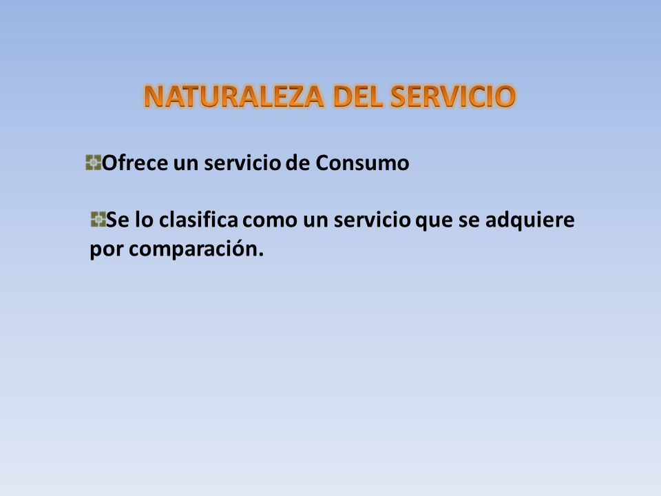NATURALEZA DEL SERVICIO Ofrece un servicio de Consumo