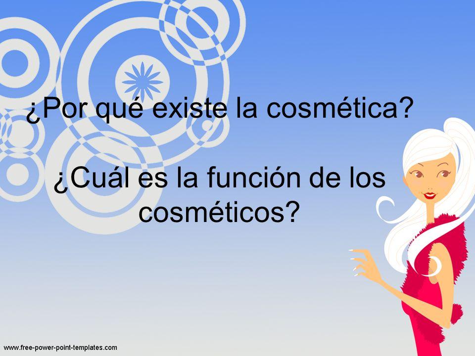 ¿Por qué existe la cosmética ¿Cuál es la función de los cosméticos
