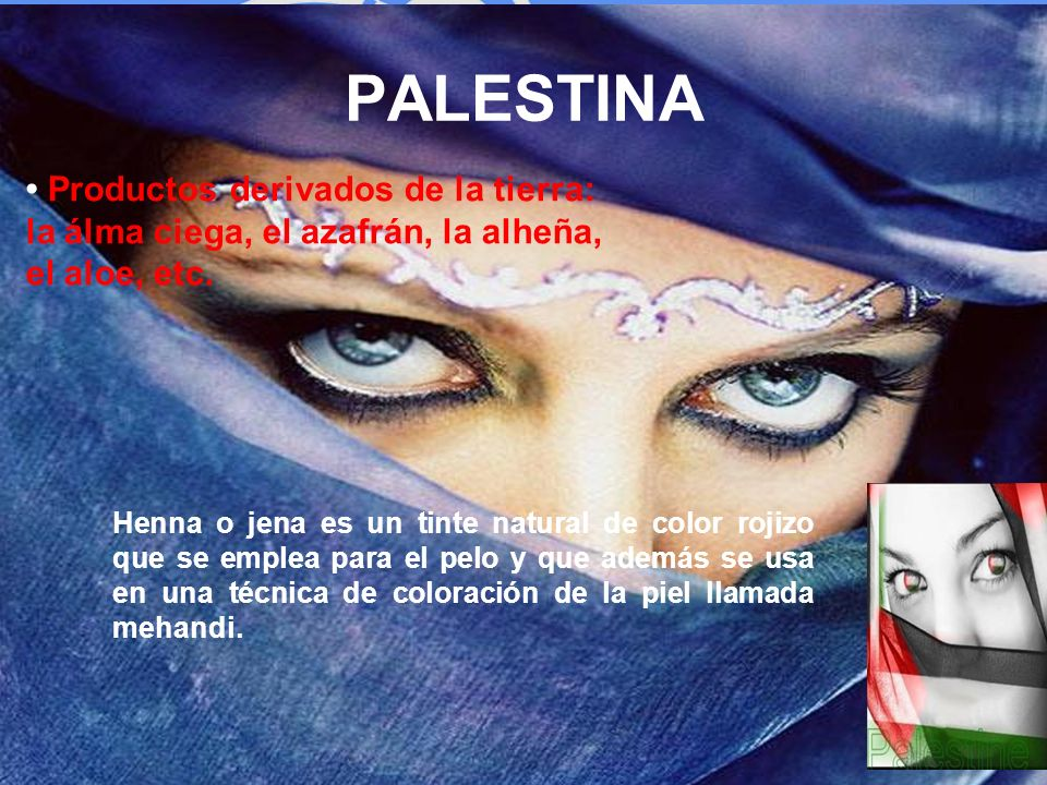 PALESTINA• Productos derivados de la tierra: la álma ciega, el azafrán, la alheña, el aloe, etc.