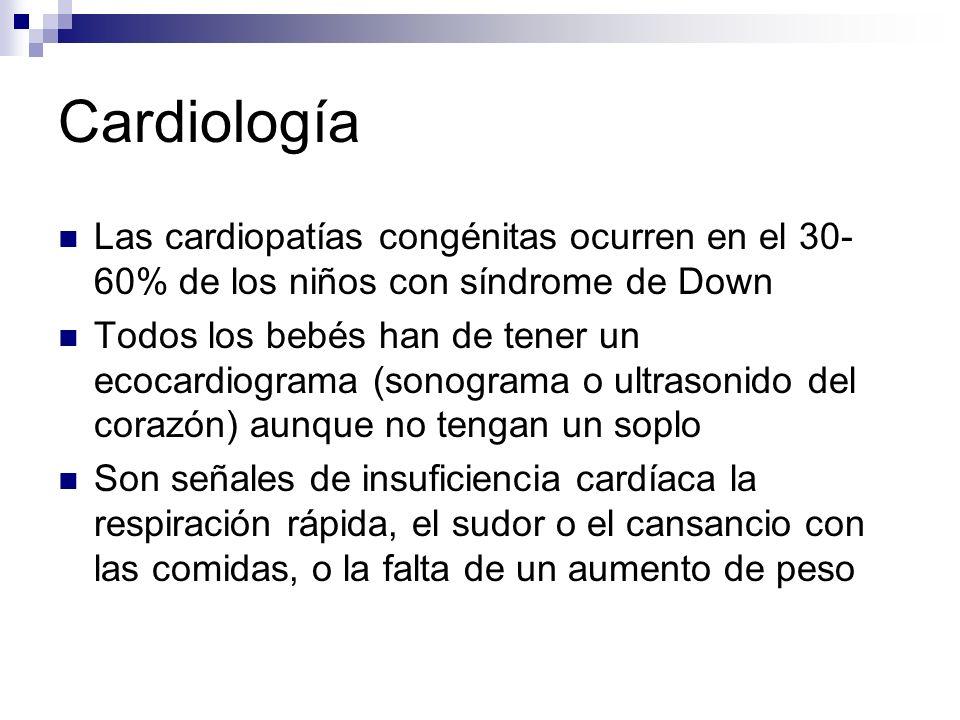 Cardiología Las cardiopatías congénitas ocurren en el 30-60% de los niños con síndrome de Down.
