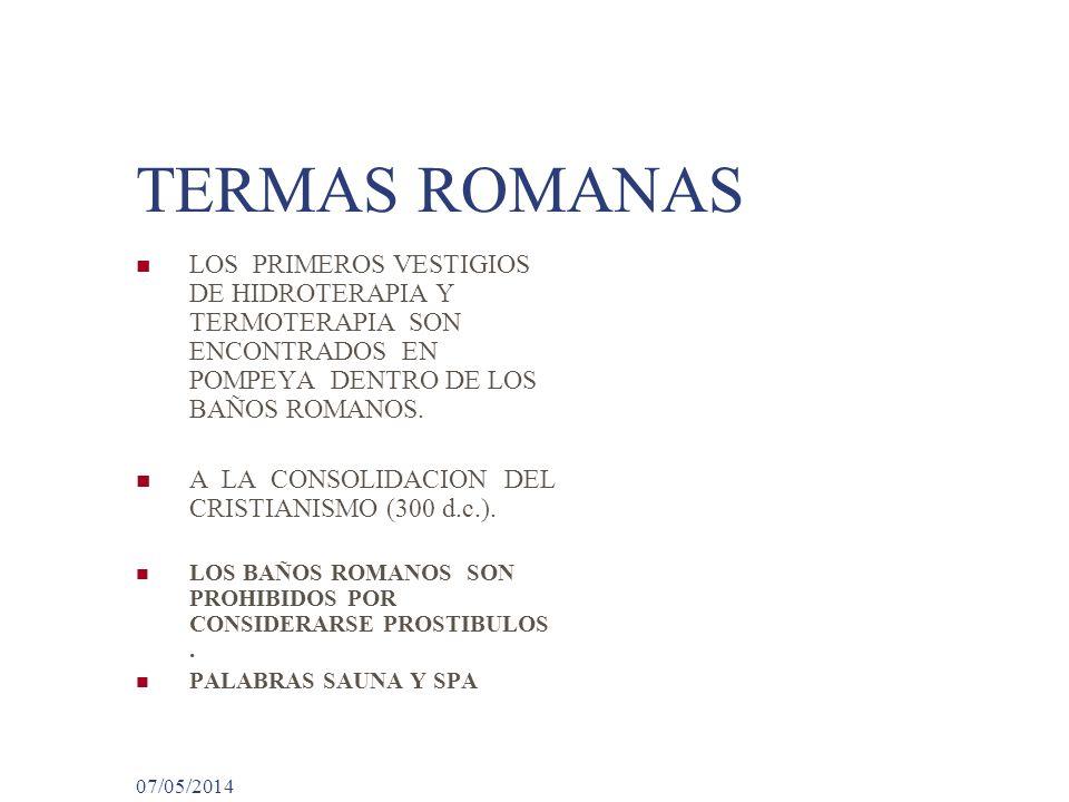 TERMAS ROMANAS LOS PRIMEROS VESTIGIOS DE HIDROTERAPIA Y TERMOTERAPIA SON ENCONTRADOS EN POMPEYA DENTRO DE LOS BAÑOS ROMANOS.