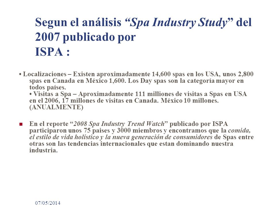 Segun el análisis Spa Industry Study del 2007 publicado por ISPA :