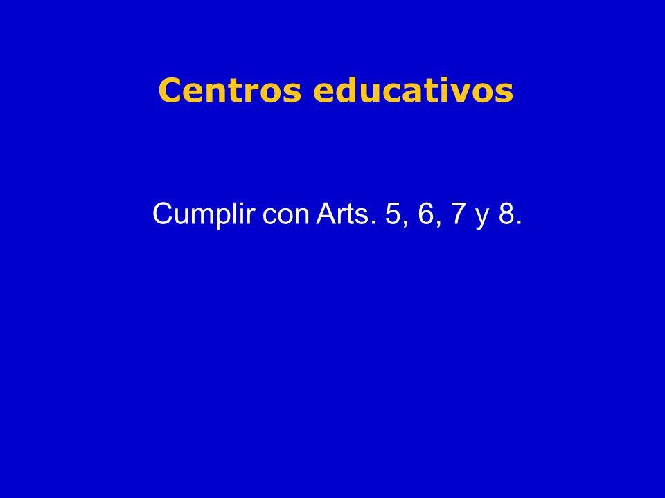 Centros educativos Cumplir con Arts. 5, 6, 7 y 8.